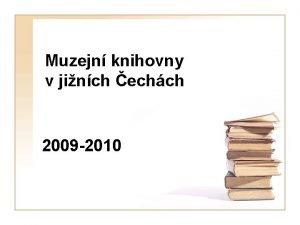 Muzejn knihovny v jinch echch 2009 2010 Zizovatel