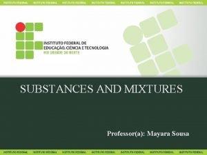 SUBSTANCES AND MIXTURES Professora Mayara Sousa PARA PENSAR
