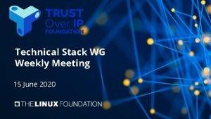 Technical Stack WG Weekly Meeting 15 June 2020