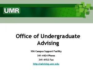 Office of Undergraduate Advising 106 Campus Support Facility