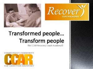 The CCAR Recovery Coach Academy It is important