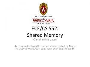 ECECS 552 Shared Memory Prof Mikko Lipasti Lecture