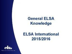 General ELSA Knowledge ELSA International 20152016 Structure of