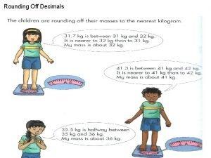 Rounding Off Decimals Rounding Off Decimals Round off