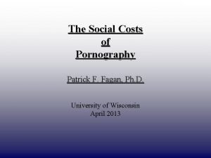 DRAFT ONLY The Social Costs of Pornography Patrick