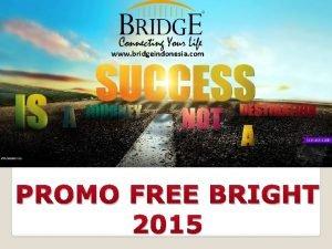 www bridgeindonesia com PROMO FREE BRIGHT 2015 SYARAT