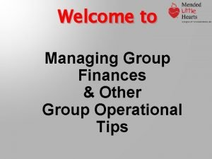 Welcome to Managing Group Finances Other Group Operational