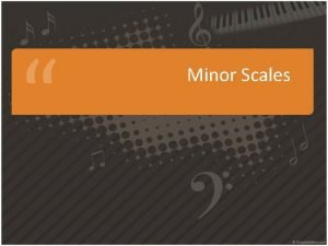 Minor Scales Definitions Three types Natural a scale