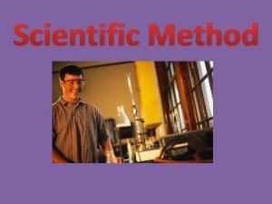 Scientific Method Scientific Method The scientific method is