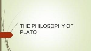 THE PHILOSOPHY OF PLATO Plato was born into