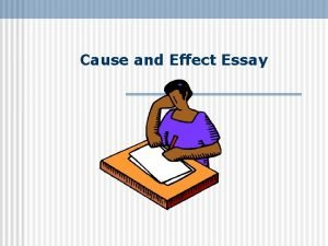 Cause and Effect Essay WHAT IS A CAUSE