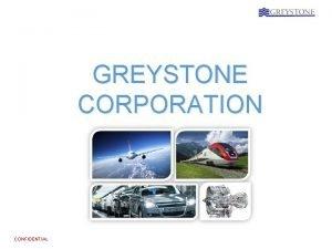 GREYSTONE CORPORATION CONFIDENTIAL GREYSTONE CORPORATION COMPANY PROFILE Privately