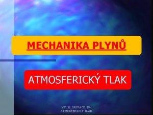 MECHANIKA PLYN ATMOSFERICK TLAK VY32INOVACE19 ATMOSFERICK TLAK Plyny