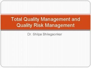 Total Quality Management and Quality Risk Management Dr