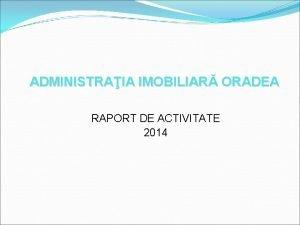 ADMINISTRAIA IMOBILIAR ORADEA RAPORT DE ACTIVITATE 2014 Denumire