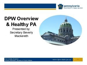 DPW Overview Healthy PA Presented by Secretary Beverly