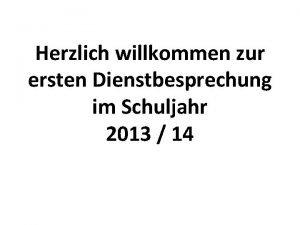 Herzlich willkommen zur ersten Dienstbesprechung im Schuljahr 2013