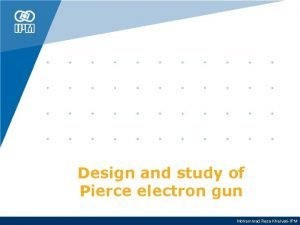 Design and study of Pierce electron gun Mohammad