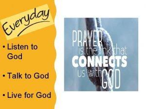 Listen to God Talk to God Live for