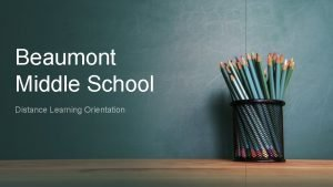 Beaumont Middle School Distance Learning Orientation Distance Learning
