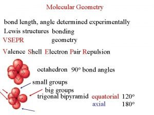 Molecular Geometry bond length angle determined experimentally Lewis