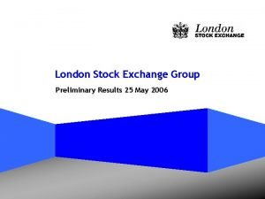 London Stock Exchange Group Preliminary Results 25 May