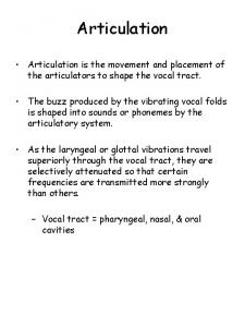Articulation Articulation is the movement and placement of