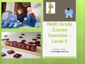 Ninth Grade Course Overview Level II Michelle Heiser