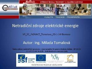 Netradin zdroje elektrick energie VY32INOVACETomalova03 1 14 Biomasa