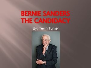 BERNIE SANDERS THE CANDIDACY By Tevin Turner Education