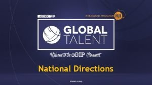 National Directions National Directions Hello OGIP Teams Lets