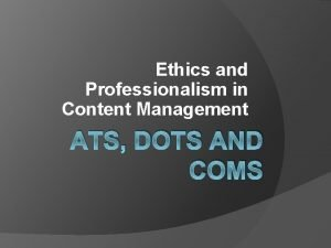 Ethics and Professionalism in Content Management ATS DOTS