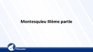Montesquieu IIIme partie Montesquieu 1689 1755 De lEsprit