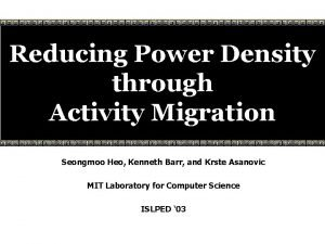 Reducing Power Density through Activity Migration Seongmoo Heo