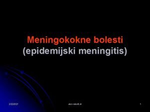 Meningokokne bolesti epidemijski meningitis 2222021 alen vukeli dr