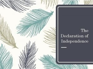 The Declaration of Independence SSCG 2 The student