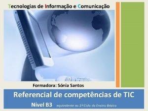 Tecnologias de Informao e Comunicao Formadora Snia Santos