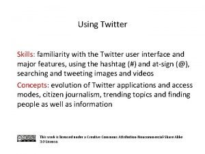 Using Twitter Skills familiarity with the Twitter user