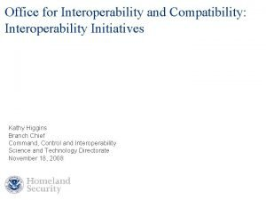 Office for Interoperability and Compatibility Interoperability Initiatives Kathy