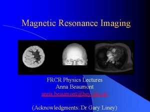 Magnetic Resonance Imaging FRCR Physics Lectures Anna Beaumont