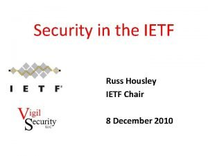 Security in the IETF Russ Housley IETF Chair