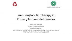 Immunoglobulin Therapy in Primary Immunodeficiencies By Angela Migowa