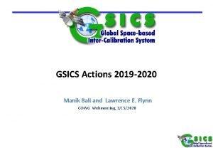 GSICS Actions 2019 2020 Manik Bali and Lawrence