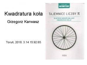 Kwadratura koa Grzegorz Karwasz Toru 2018 3 14