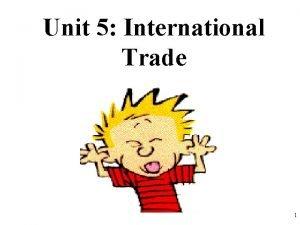 Unit 5 International Trade 1 International Trade 2