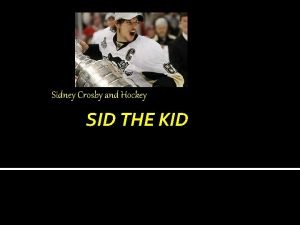 Sidney Crosby and Hockey SID THE KID HOCKEY