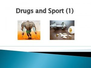 Drugs and Sport 1 Drugs and Doping A