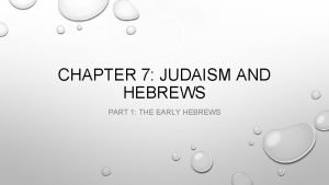CHAPTER 7 JUDAISM AND HEBREWS PART 1 THE