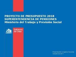 PROYECTO DE PRESUPUESTO 2018 SUPERINTENDENCIA DE PENSIONES Ministerio