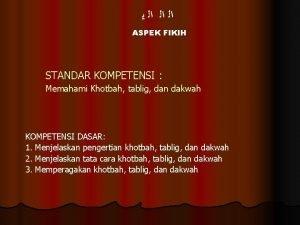 ASPEK FIKIH STANDAR KOMPETENSI Memahami Khotbah tablig dan